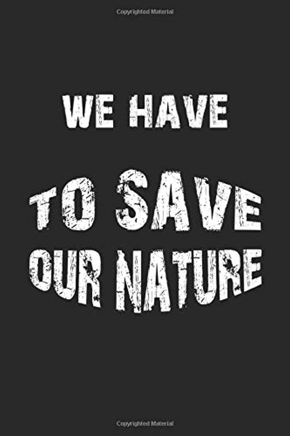 ライナー隣人殺人者We have to save our nature: Notizbuch, Notizheft, Tagebuch | Geschenk-Idee fuer Natur-Schuetzer & Umwelt-Aktivisten | Dot Grid | A5 | 120 Seiten