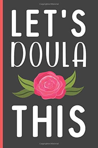 Let s Doula This: Funny Novelty Doula Journal   Lined Notebook To Write In - Doula Appreciation & Encouragement Gifts