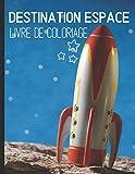 Destination espace livre de coloriage: Cahier de coloriage des planètes et des fusées - livret de dessin pour garçon et filles de 4 à 8 ans - colorier ... pour les tout-petits | format 8.5*11 pouces