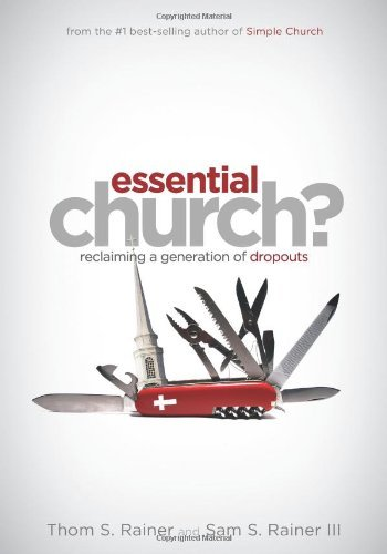 Essential Church?: Reclaiming a Generation of Dropouts by Thom S. Rainer (2008-09-01)