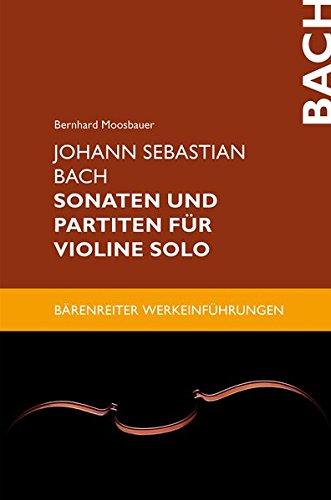 Johann Sebastian Bach. Sonaten und Partiten für Violine solo. Reihe: Bärenreiter Werkeinführungen