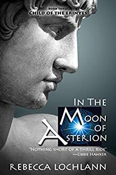 In the Moon of Asterion: A Saga of Ancient Greece (The Child of the Erinyes Book 3) by [Rebecca Lochlann]