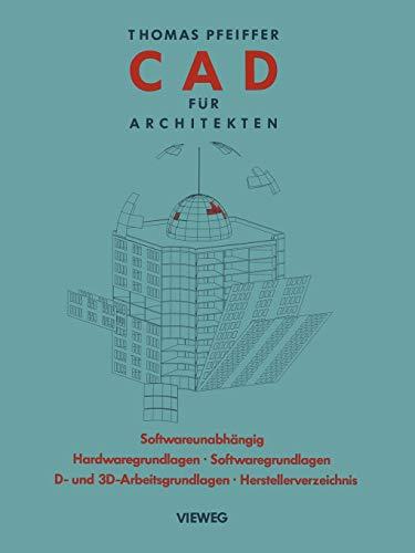 CAD für Architekten: Hardwaregrundlagen, Softwaregrundlagen, 2 D-Arbeitstechniken, 3 D-Arbeitstechniken, CAD-Übungen