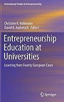 Entrepreneurship Education at Universities: Learning from Twenty European Cases (International Studies in Entrepreneurship, 37)
