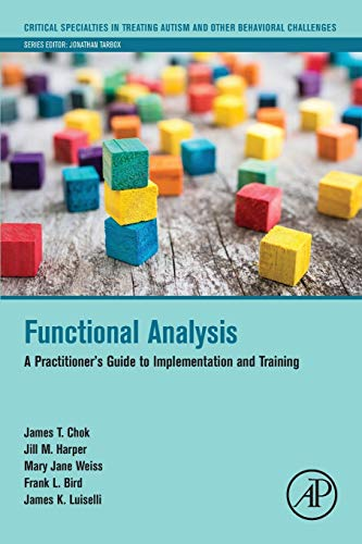 Compare Textbook Prices for Functional Analysis: A Practitioner's Guide to Implementation and Training Critical Specialties in Treating Autism and other Behavioral Challenges 1 Edition ISBN 9780128172124 by Chok, James T.,Harper, Jill M.,Weiss, Mary Jane,Bird, Frank L.,Luiselli, James K.