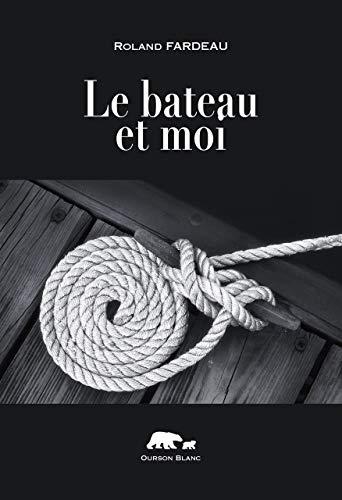 LE BATEAU ET MOI par [ROLAND FARDEAU]