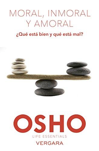 Moral, inmoral y amoral (Osho Life Essentials): ¿Qué está bien y qué está mal?