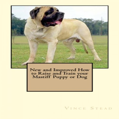 New and Improved How to Raise and Train Your Mastiff Puppy or Dog audiobook cover art