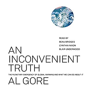 An Inconvenient Truth     The Planetary Emergency of Global Warming and What We Can Do About It              By:                                                                                                                                 Al Gore                               Narrated by:                                                                                                                                 Beau Bridges,                                                                                        Cynthia Nixon,                                                                                        Blair Underwood                      Length: 3 hrs and 57 mins     80 ratings     Overall 4.1