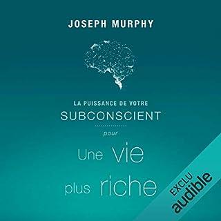 La puissance de votre subconscient pour une vie plus riche                   De :                                                                                                                                 Joseph Murphy                               Lu par :                                                                                                                                 Vincent Davy                      Durée : 3 h et 33 min     Pas de notations     Global 0,0