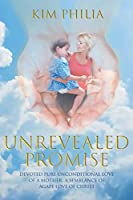 Unrevealed Promise: Devoted Pure Unconditional Love of a Mother, A Semblance of Agape Love of Christ