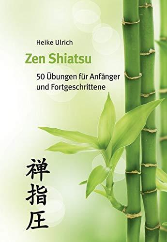 Zen Shiatsu: 50 Übungen für Anfänger und Fortgeschrittene