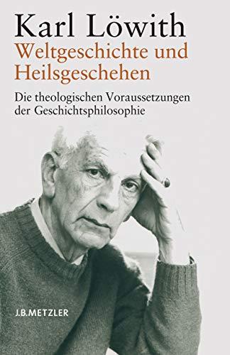 Weltgeschichte und Heilsgeschehen: Die theologischen Voraussetzungen der Geschichtsphilosophie