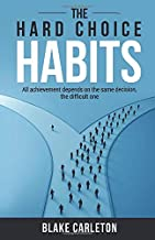 The Hard Choice Habits: All achievement depends on the same decision, the difficult one.