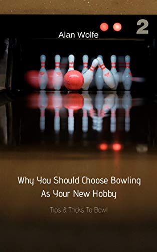 Why You Should Choose Bowling As Your New Hobby: Tips & Tricks To Bowl (English Edition)