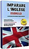 IMPARARE L' INGLESE ESERCIZI: Il corso completo per imparare l' inglese velocemente. Contiene esercizi teorici e grammaticali per principianti. Imparare l' inglese non è mai stato cosi semplice!