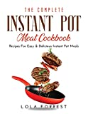 The Complete Instant Pot Meat Cookbook: Recipes For Easy & Delicious Instant Pot Meals