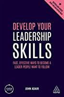 Develop Your Leadership Skills: Fast, Effective Ways to Become a Leader People Want to Follow (Creating Success)