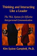 Thinking and Interacting Like a Leader: The TILL System for Effective Interpersonal Communication