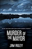 Murder Of The Mayor (Wade Dalton and Sam Cates Short Stories Book 4)
