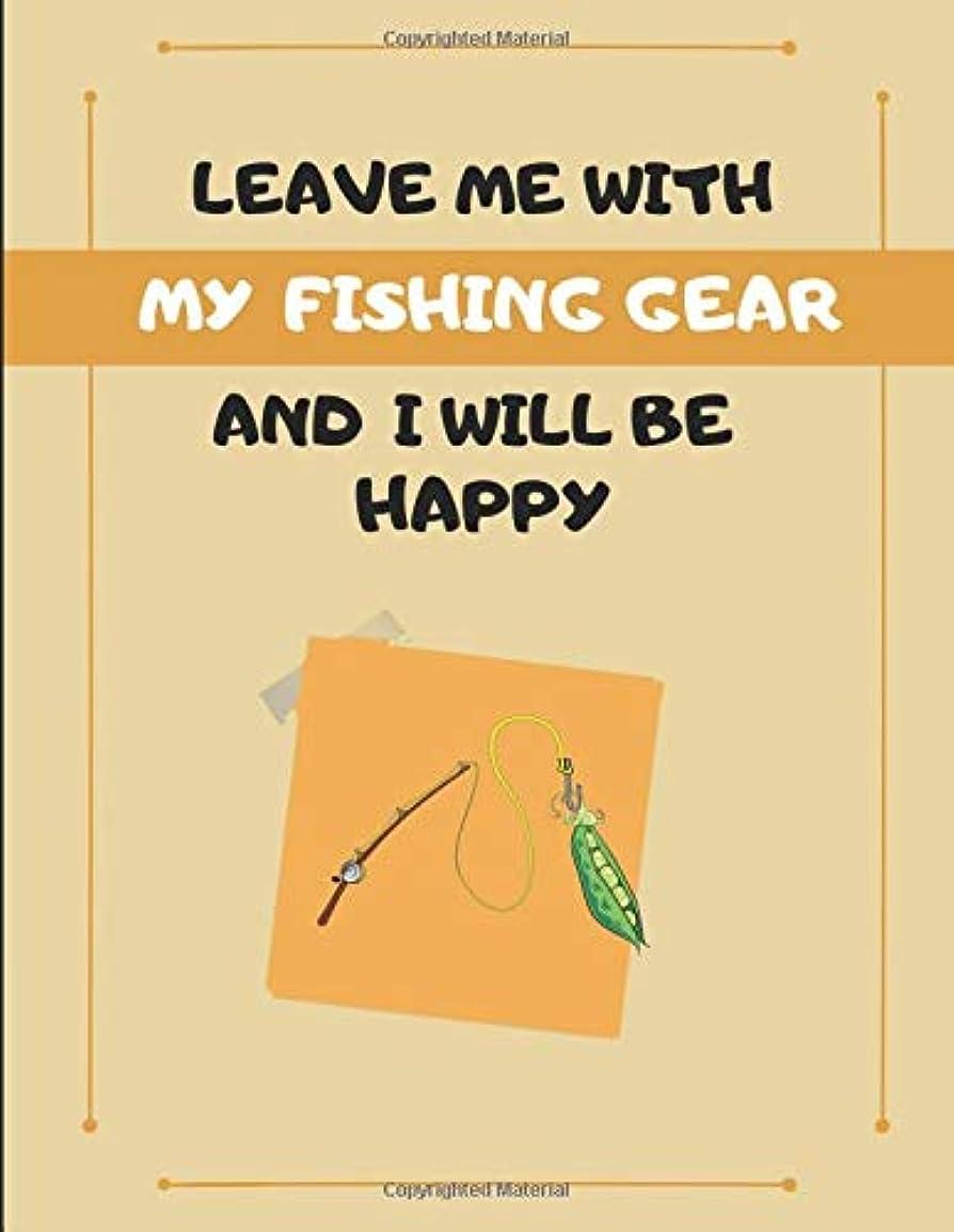 びっくり間に合わせアルコールLeave Me With My Fishing Gear And I Will Be Happy: Customized Journal Note Book