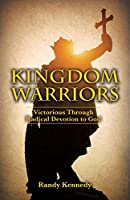 Kingdom Warriors: Victorious Through Radical Devotion to God
