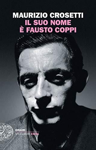 Il suo nome è Fausto Coppi (Einaudi. Stile libero extra) (Italian Edition)