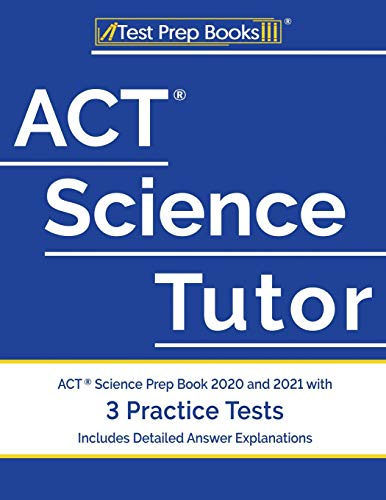 ACT Science Tutor: ACT Science Prep Book 2020 and 2021 with 3 Practice Tests [Includes Detailed Answ