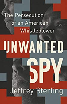 Unwanted Spy: The Persecution of an American Whistleblower by [Jeffrey Sterling]
