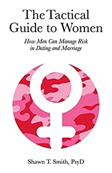 The Tactical Guide to Women  How Men Can Manage Risk in Dating and Marriage