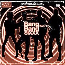 Bang Band SiXXX: Relay EP