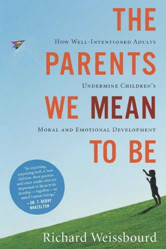 The Parents We Mean to Be: How Well-Intentioned Adults Undermine Children's Moral and Emotional Development (English Edition)