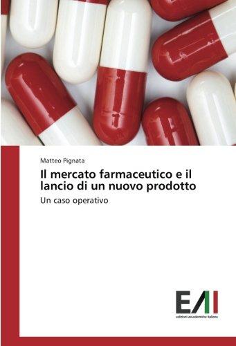 Il mercato farmaceutico e il lancio di un nuovo prodotto: Un caso operativo