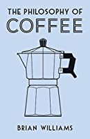The Philosophy of Coffee (British Library Philosophy of)