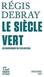 Le Siècle Vert - Un changement de civilisation de Régis Debray