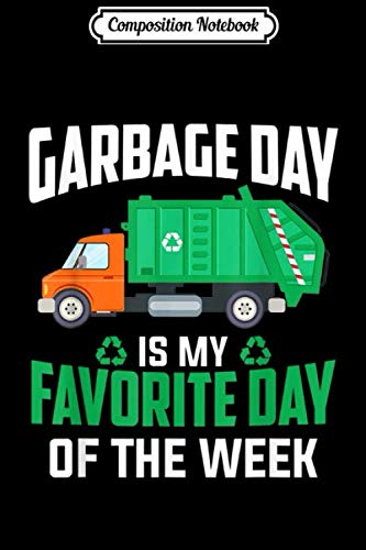 Composition Notebook: Garbage Day is My Favorite Day of the Week Trash Truck  Journal/Notebook Blank Lined Ruled 6x9 100 Pages