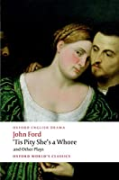 'tis Pity She's a Whore and Other Plays: The Lover's Melancholy / The Broken Heart / 'Tis Pity She's a Whore / Perkin Warbeck (Oxford World's Classics)
