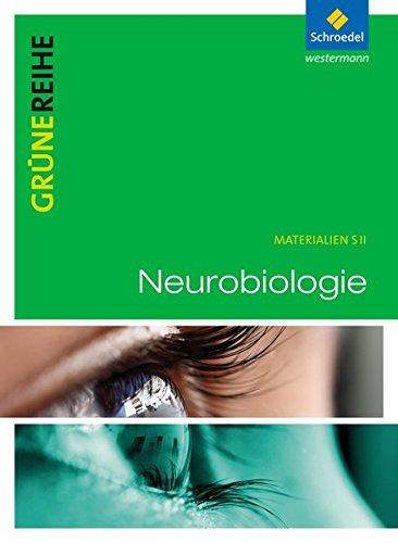 Grüne Reihe: Neurobiologie: Schülerband: Materialien für den Sekundarbereich II - Ausgabe 2012 / Schülerband (Grüne Reihe: Materialien für den Sekundarbereich II - Ausgabe 2012)