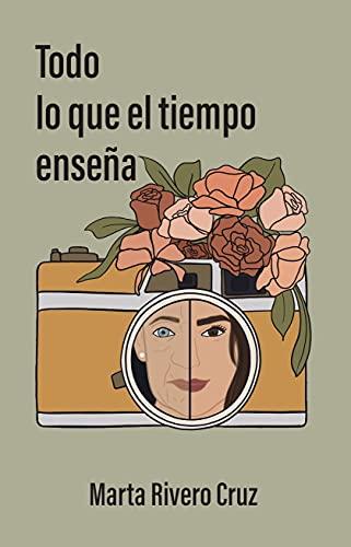 Todo lo que el tiempo enseña de Marta Rivero Cruz