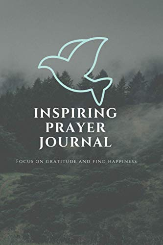 Inspiring Prayer Journal - Focus On Gratitude And Find Happiness: (6 x 9) Write Your Devotional, Thoughts & Prayers In This Wonderful Journal - Prayer Journal For Men and Women.