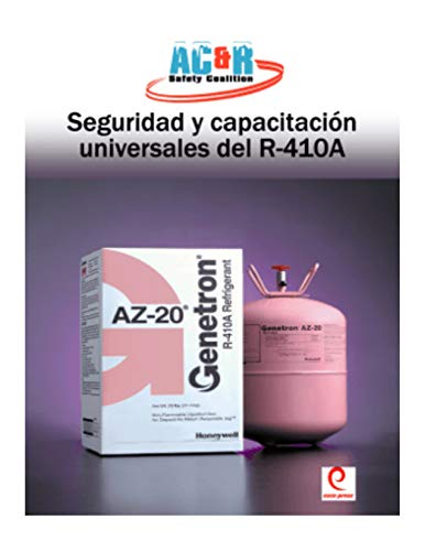 Seguridad y Capacitacion Universales del R-410A R-410A Universal Safety Manual (SPANISH VERSION): R-410A Universal Safety Manual (SPANISH VERSION)