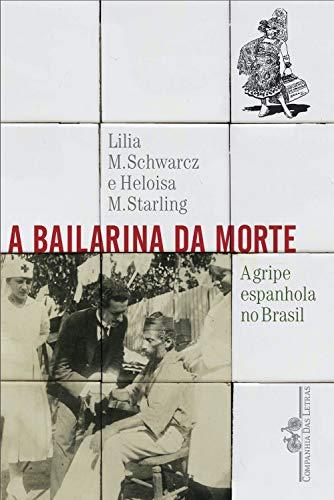 A bailarina da morte: A gripe espanhola no Brasil