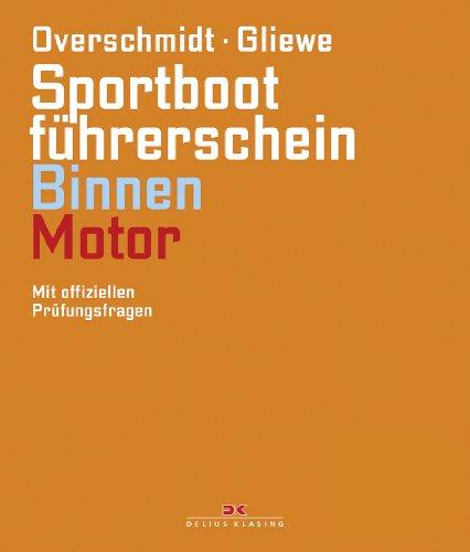 Sportbootführerschein Binnen - Motor: Mit offiziellen Prüfungsfragen (gültig ab 1. Mai 2012)