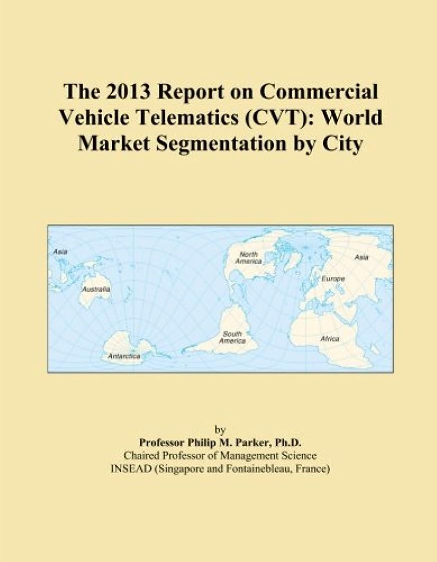 廃棄する正統派みぞれThe 2013 Report on Commercial Vehicle Telematics (CVT): World Market Segmentation by City