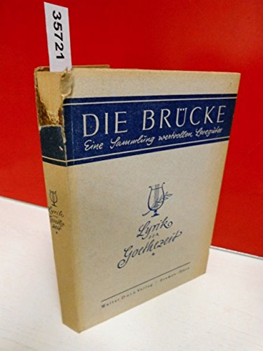 Die Brücke: Lyrik der Goethezeit. Texte von: Fr. Hölderlin, J. v. Eichendorff, Fr. Rückert, L. Uhland, E. Mörike u.v.a.