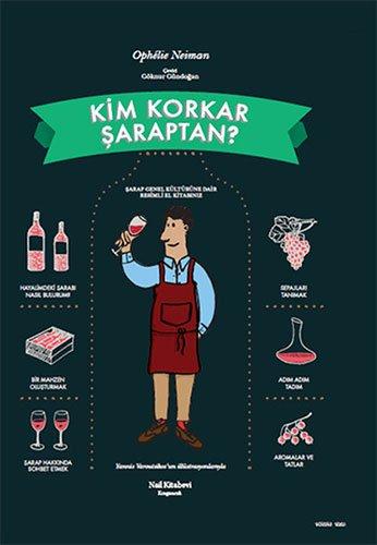 Kim Korkar Saraptan: Şarap Genel Kültürüne Dair Resimli El Kitabınız
