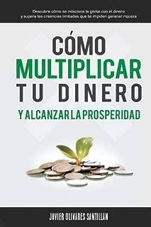 Cómo multiplicar tu dinero y alcanzar la prosperidad: Descubre cómo se relaciona la gente con el dinero y supera las creencias limitadas que te impiden generar riqueza (Spanish Edition)