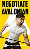 Negotiate like an Avalonian: An arsenal of techniques to negotiate better salaries, deals and funding! (English Edition)
