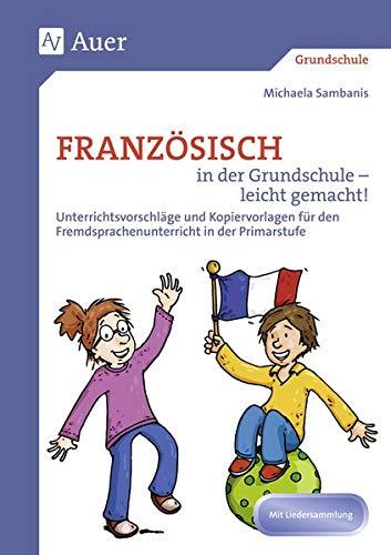 Französisch in der Grundschule - leicht gemacht!: Unterrichtsvorschläge und Kopiervorlagen für den Fremdsprachenfrühbeginn, mit Liedersammlung (1. bis 4. Klasse)