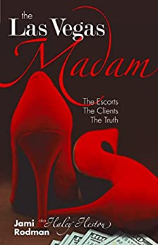 The Las Vegas Madam: The Escorts, The Clients, The Truth by [Jami Rodman]